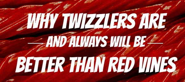 Why Twizzlers Are - And Always Will Be - Better Than Red Vines | Foodbeast